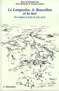 Jean Rieucau - Le languedoc, le roussillon et la mer - des origines a la fin du xxeme siecle - tome 1.