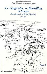 Jean Rieucau - Le languedoc, le roussillon et la mer - des origines a la fin du xxeme siecle - tome 2.