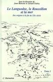 Jean Rieucau - Le Languedoc, le Roussillon et la mer - Des origines à la fin du XXème siècle - Tome 1.