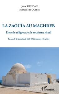Jean Rieucau et Mohamed Souissi - Le zaouïa au Maghreb - Entre le religieux et le tourisme rituel. Le cas de la zaouïa de Sidi El Kantaoui (Tunisie).