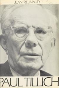 Jean Rieunaud et Charles Baladier - Paul Tillich - Philosophe et théologien.