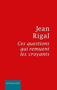 Jean Rigal - Ces questions qui remuent les croyants.