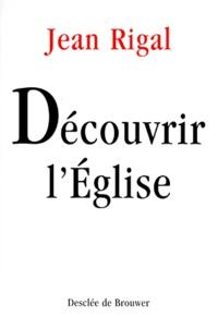 Jean Rigal - DECOUVRIR L'EGLISE. - Initiation à l'ecclésiologie.