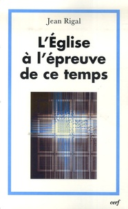 Jean Rigal - L'Eglise à l'épreuve de ce temps.