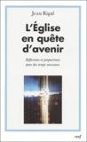 Jean Rigal - L'Eglise en quête d'avenir - Reflexions et propositions pour des temps nouveaux.