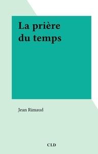 Jean Rimaud - La prière du temps.