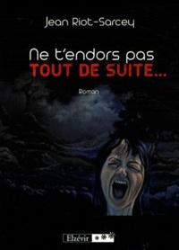 Jean Riot-Sarcey - Ne t'endors pas tout de suite....