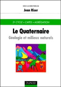 Jean Riser et  Collectif - LE QUATERNAIRE - Géologie et milieux naturels.