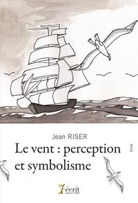 Jean Riser - Le vent, perception et symbolisme.