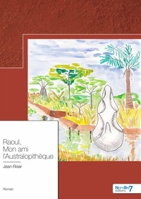 Jean Riser - Raoul, mon ami l'australopithèque.
