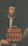 Jean Ristat - Aragon, l'homme au gant.