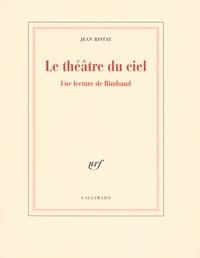 Jean Ristat - Le théâtre du ciel - Une lecture de Rimbaud.