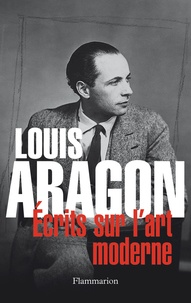 Jean Ristat - Louis Aragon - Ecrits sur l'art moderne.