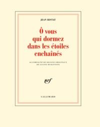 Jean Ristat - O vous qui dormez dans les étoiles enchaînés.