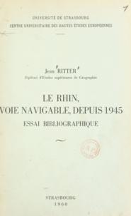 Jean Ritter - Le Rhin, voie navigable, depuis 1945 - Essai bibliographique.