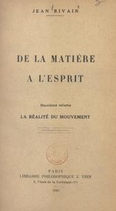 Jean Rivain - De la matière à l'esprit (2). La réalité du mouvement.