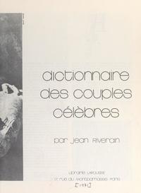 Jean Riverain et  Collectif - Dictionnaire des couples célèbres.