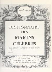 Jean Riverain - Dictionnaire des marins célèbres - Des temps lointains à nos jours.