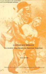 Jean Rives et  Centre d'études et de recherch - Gaston Doumergue - Du modèle républicain au sauveur suprême.