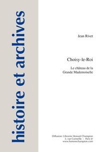 Jean Rivet - Choisy-le-Roi - Le château de la Grande Mademoiselle.