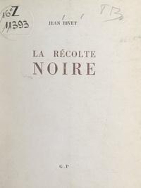 Jean Rivet et Pierre Igon - La récolte noire.