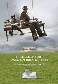 Jean Rivet et Aude Leonard - Le soleil meurt dans un brin d'herbe.