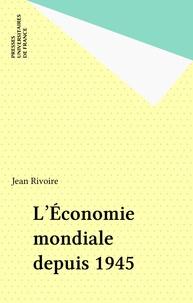 Jean Rivoire - L'économie mondiale depuis 1945.