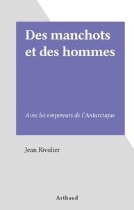 Jean Rivolier - Des manchots et des hommes - Avec les empereurs de l'Antarctique.