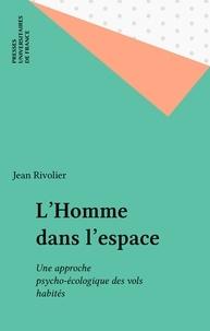 Jean Rivolier - L'homme dans l'espace - Une approche psycho-écologique des vols habités.