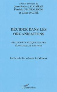 Jean-Robert Alcaras et Patrick Gianfaldoni - Décider dans les organisations - Dialogues critiques entre économie et gestion.