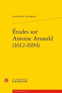 Etudes sur Antoine Arnauld (1612-1694) - Jean-Robert Armogathe   Showmesound.org
