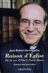Jean-Robert Armogathe - Raison d'église - De la rue d'Ulm à Notre-Dame Entretiens avec Jean Lebrun.