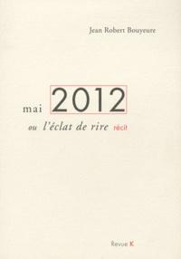 Jean Robert Bouyeure - Mai 2012 ou l'éclat de rire.