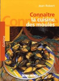 Jean Robert - Connaître la cuisine des moules.