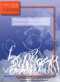 Jean-Robert Gagneuil - Poèmes à aimer, poèmes à créer au cycle 2.