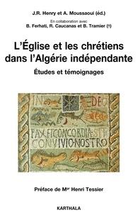 Jean-Robert Henry et Abderrahmane Moussaoui - L'Eglise et les chrétiens dans l'Algérie indépendante.