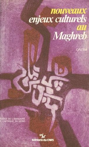Nouveaux enjeux culturels au Maghreb. Table ronde, 25 et 26 juin 1985