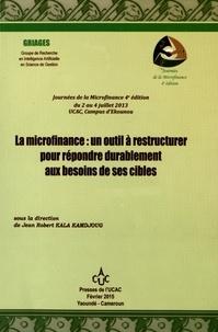 Jean Robert Kala Kamdjoug - La microfinance : un outil à restructurer pour répondre durablement aux besoins de ses cibles.