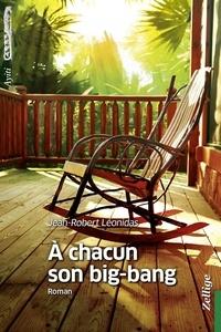 Jean-Robert Léonidas - A chacun son big-bang.