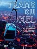 Jean-Robert Mazaud - Trams du ciel - Atlas mondial des téléphériques et autres transports urbains à câble, funiculaires, ascenseurs, minimétros.