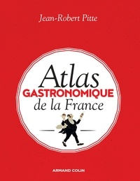 Jean-Robert Pitte - Atlas gastronomique de la France.