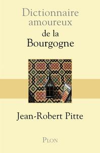 Jean-Robert Pitte - Dictionnaire amoureux de la Bourgogne.