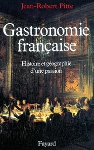 Jean-Robert Pitte - Gastronomie française - Histoire et géographie d'une passion.