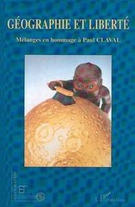Jean-Robert Pitte et André-Louis Sanguin - Géographie et liberté - Mélanges en hommage à Paul Claval, Textes en français, anglais et italien.