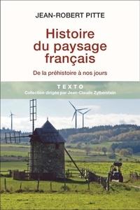 Jean-Robert Pitte - Histoire du paysage français - De la préhistoire à nos jours.