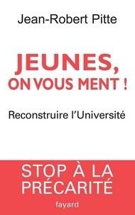 Jean-Robert Pitte - Jeunes, on vous ment ! - Reconstruire l'Université.