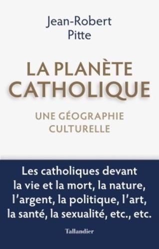 La planète catholique. Une géographie culturelle