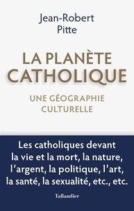 Jean-Robert Pitte - La planète catholique - Une géographie culturelle.