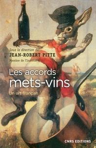 Jean-Robert Pitte - Les accords mets-vins - Un art français.