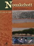 Jean-Robert Pitte et Armelle Choplin - Nouakchott, capitale de la Mauritanie - 50 ans de défis.